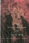 THE LONG SHADOW OF THE CIVIL WAR, forthcoming, UNC Press, Feb. 2010